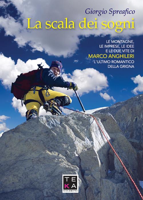la scalata dei sogni marco anghileri giorgio spreafico